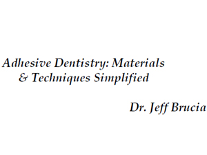 Adhesive Dentistry: Materials & Techniques Simplified