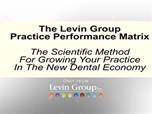 The Levin Group Practice Performance Matrix™ - The Scientific Method for Growing your Practice in the New Dental Economy