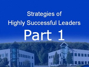 Strategies of Highly Successful Leaders Part 1