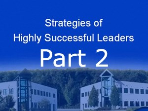 Strategies of Highly Successful Leaders Part 2